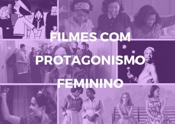 na foto, há uma montagem com uma cena dos filmes indicados e a legenda filmes com protagonismo feminino