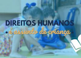 Na imagem há uma menina e um menino agachados lendo um livro, na arte também há um ícone de um livro aberto e o título direitos humanos é assunto de criança