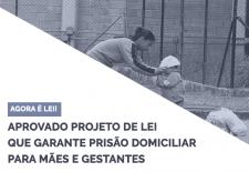 Aprovação da Lei 13769/18 que garante prisão domiciliar para mães e gestantes