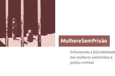 Capa da publicação MulhereSemPrisão: enfrentando a (in)visibilidade das mulheres submetidas à justiça criminal