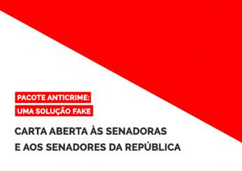 Campanha Pacote Anticrime: uma solução fake lança carta aberta às senadoras e aos senadores da república